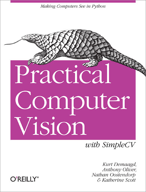 Practical Computer Vision with Simple-CV By Anthony Oliver, Katherine Scott, Kurt DeMaagd, and Nathan Oostendorp