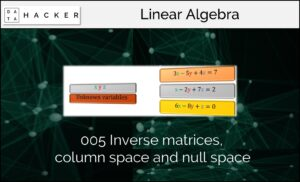 Linear Algebra – Inverse matrices, Rank, Column space and Null space