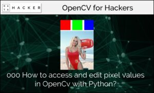 How to access and edit pixel values in OpenCv with Python?